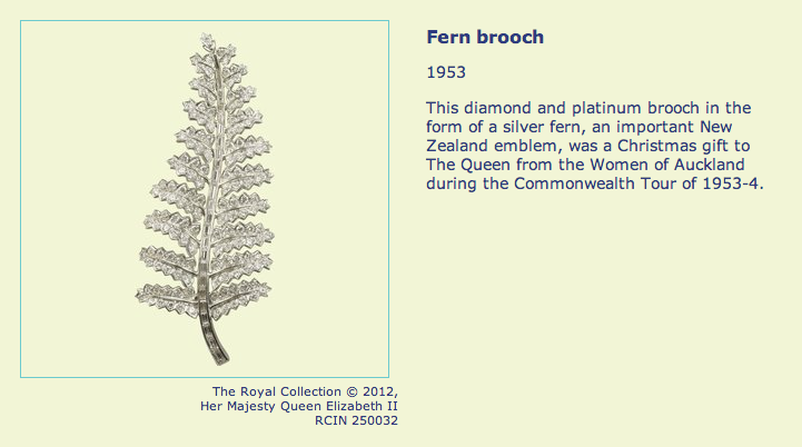 This diamond and platinum brooch in the form of a silver fern, an important New Zealand emblem, was a Christmas gift to The Queen from the Women of Auckland during the Commonwealth Tour of 1953-4.